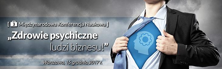 """III Międzynarodowa Konferencja Naukowa """"Zdrowie Psychiczne Ludzi Biznesu"""""""