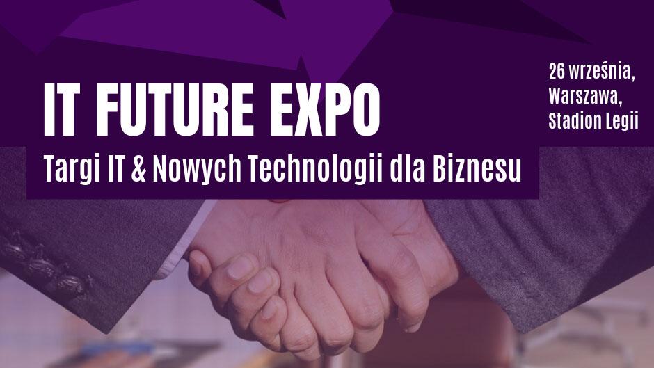 It Future Expo - Targi It & Nowych Technologii dla Biznesu