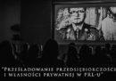 Prześladowanie przedsiębiorczości i własności prywatnej w PRL-u
